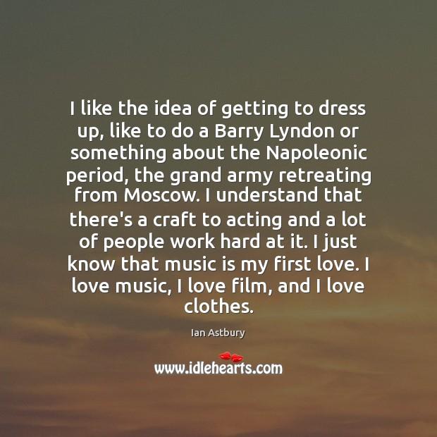 Image, I like the idea of getting to dress up, like to do