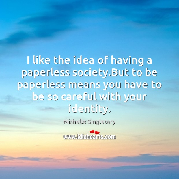 I like the idea of having a paperless society.But to be Michelle Singletary Picture Quote