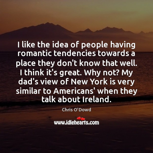 I like the idea of people having romantic tendencies towards a place Image