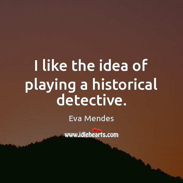 I like the idea of playing a historical detective. Image