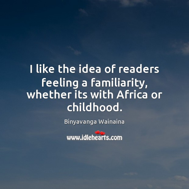 I like the idea of readers feeling a familiarity, whether its with Africa or childhood. Image