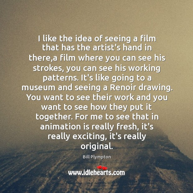 Image, I like the idea of seeing a film that has the artist's