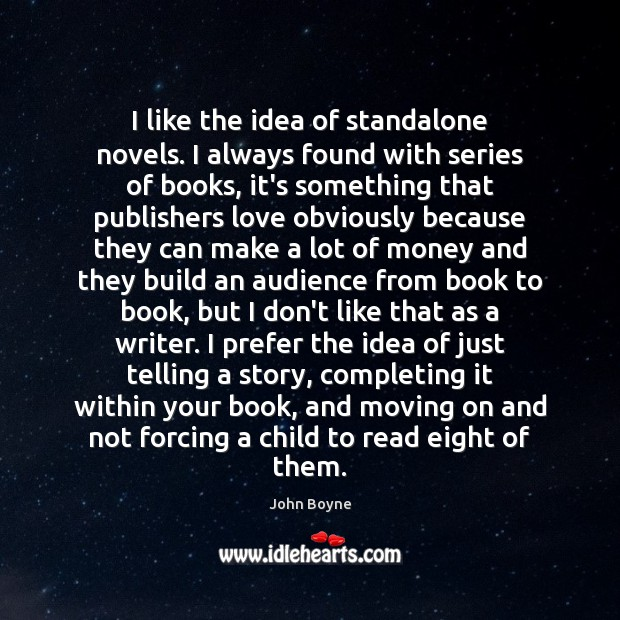 I like the idea of standalone novels. I always found with series Moving On Quotes Image