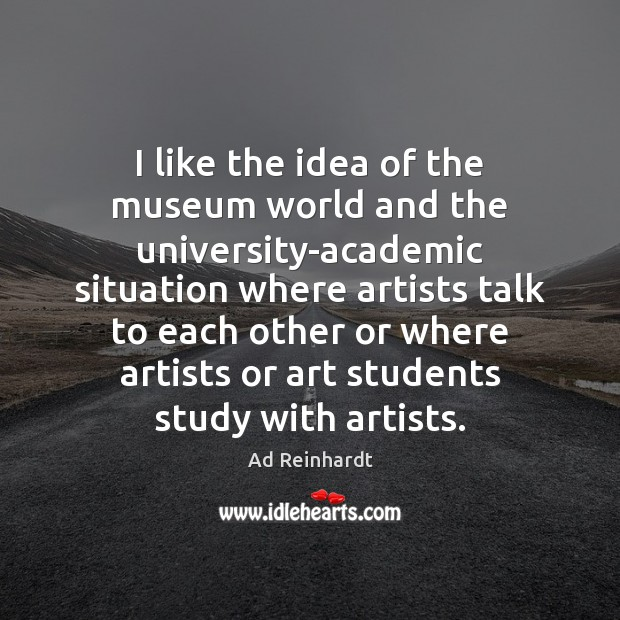I like the idea of the museum world and the university-academic situation Image