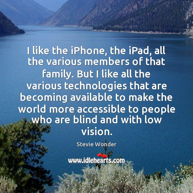 I like the iPhone, the iPad, all the various members of that Image