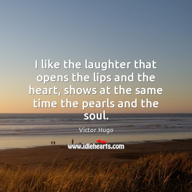 I like the laughter that opens the lips and the heart, shows Image
