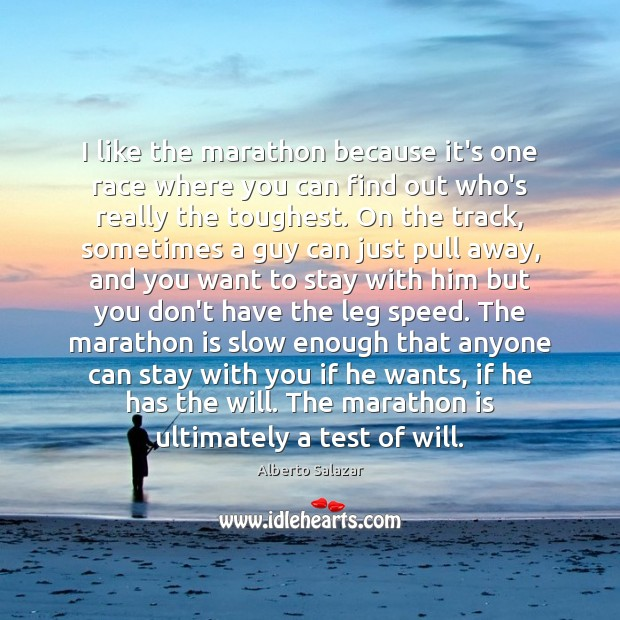Image, I like the marathon because it's one race where you can find