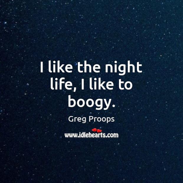 Image, I like the night life, I like to boogy.