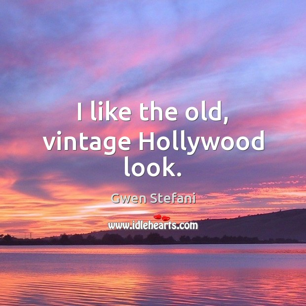 I like the old, vintage Hollywood look. Gwen Stefani Picture Quote
