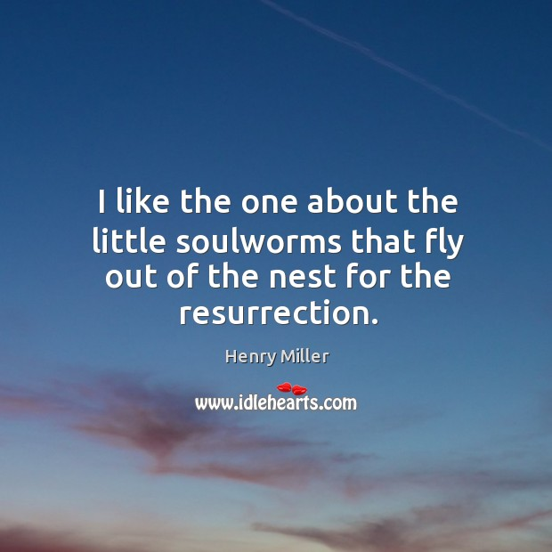 I like the one about the little soulworms that fly out of the nest for the resurrection. Image