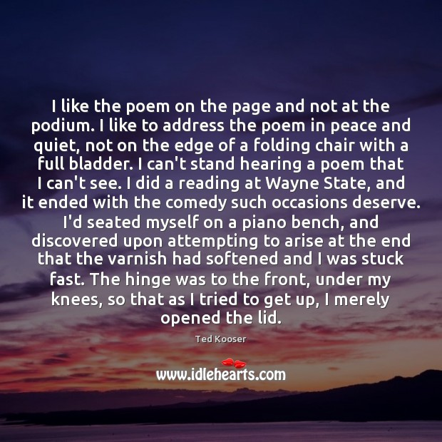 I like the poem on the page and not at the podium. Image