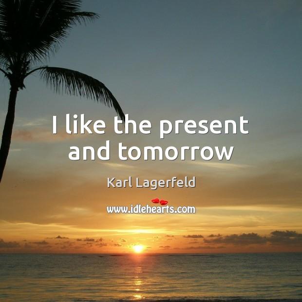 I like the present and tomorrow Image
