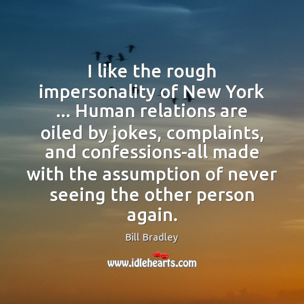 I like the rough impersonality of New York … Human relations are oiled Image