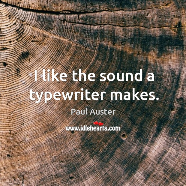 I like the sound a typewriter makes. Image