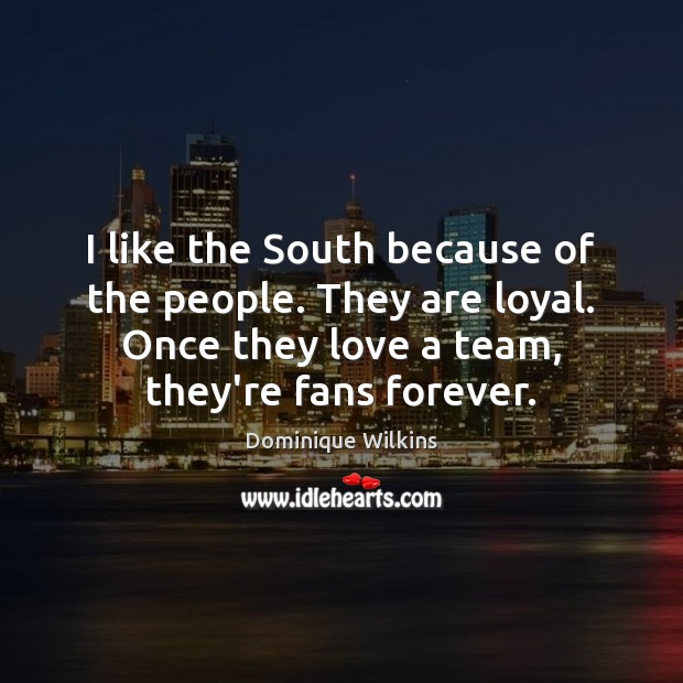 I like the South because of the people. They are loyal. Once Image