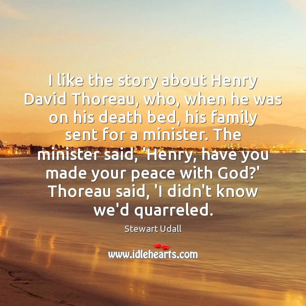 I like the story about Henry David Thoreau, who, when he was Image