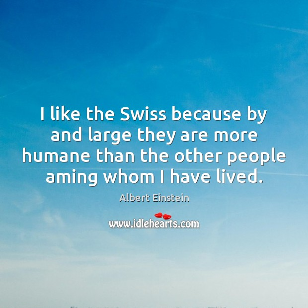 Image, I like the Swiss because by and large they are more humane