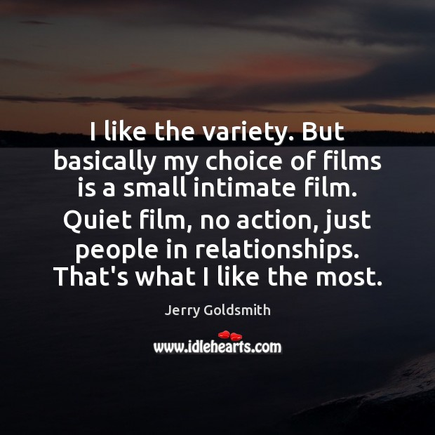 I like the variety. But basically my choice of films is a Image