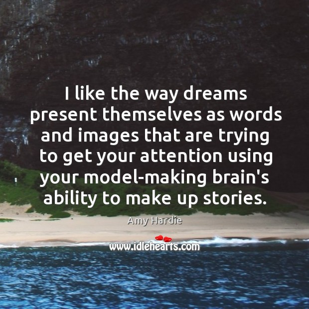 I like the way dreams present themselves as words and images that Amy Hardie Picture Quote