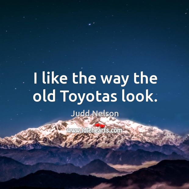 I like the way the old toyotas look. Image