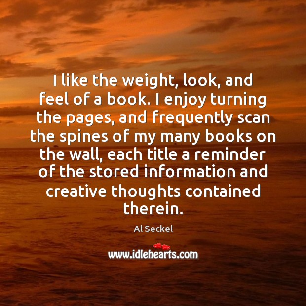 I like the weight, look, and feel of a book. I enjoy Image