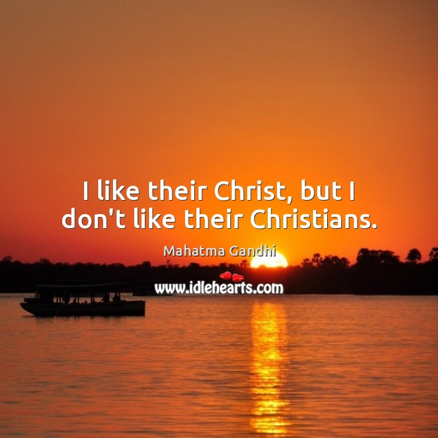 Image, I like their Christ, but I don't like their Christians.
