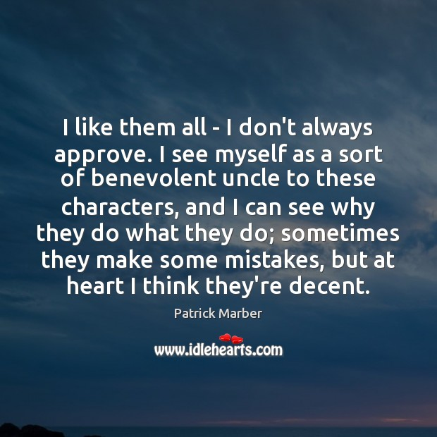I like them all – I don't always approve. I see myself Image