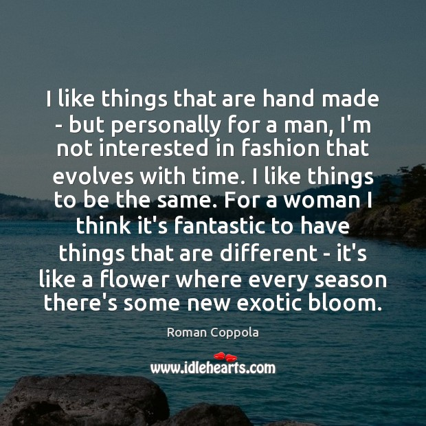 I like things that are hand made – but personally for a Roman Coppola Picture Quote