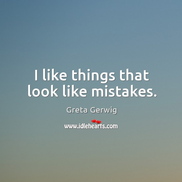 I like things that look like mistakes. Image