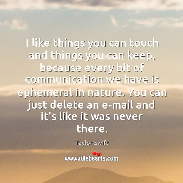 I like things you can touch and things you can keep, because Image