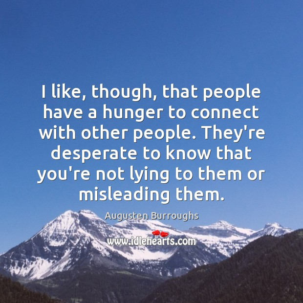 I like, though, that people have a hunger to connect with other Augusten Burroughs Picture Quote