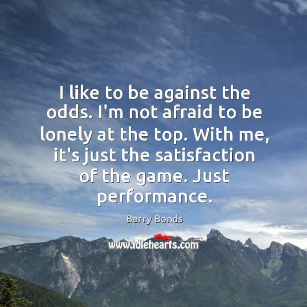 I like to be against the odds. I'm not afraid to be Barry Bonds Picture Quote