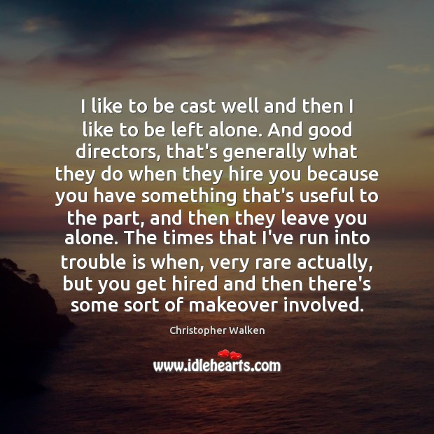 I like to be cast well and then I like to be Christopher Walken Picture Quote