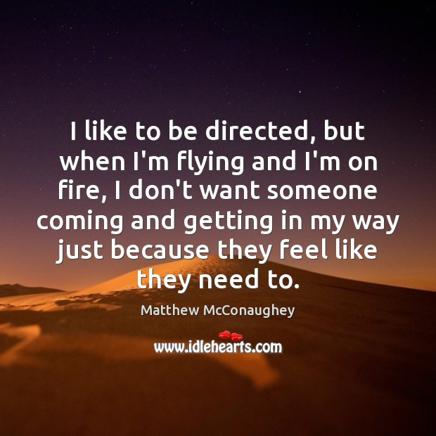 I like to be directed, but when I'm flying and I'm on Matthew McConaughey Picture Quote