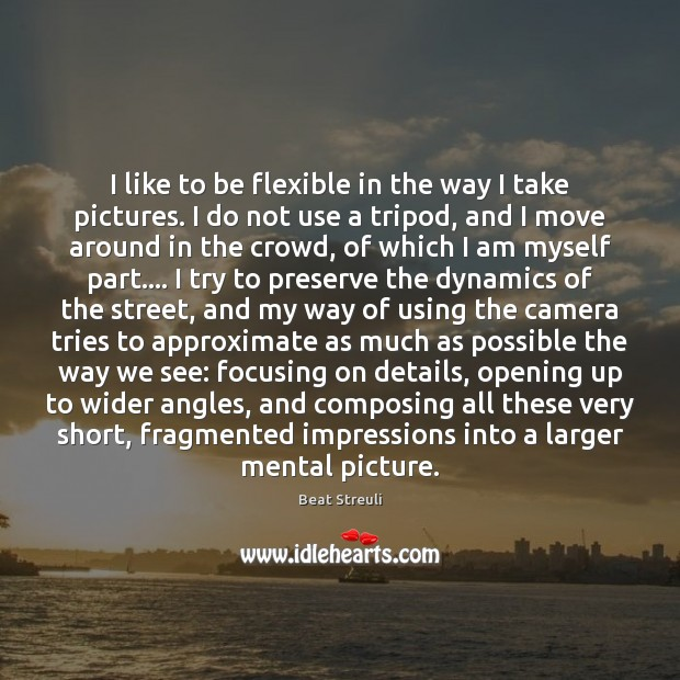 Image, I like to be flexible in the way I take pictures. I