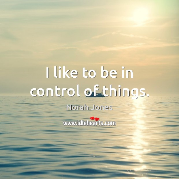 I like to be in control of things. Image