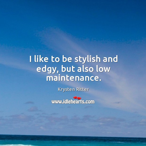 I like to be stylish and edgy, but also low maintenance. Image