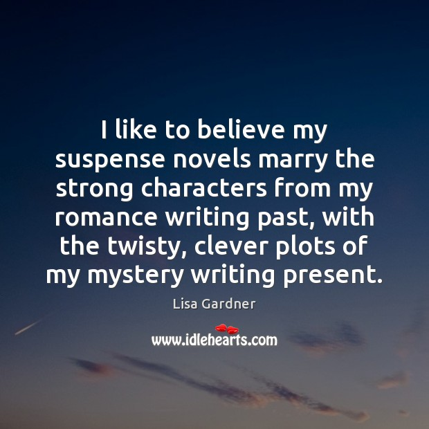 Image, I like to believe my suspense novels marry the strong characters from