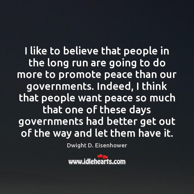 I like to believe that people in the long run are going Dwight D. Eisenhower Picture Quote