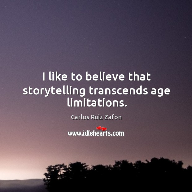 Image about I like to believe that storytelling transcends age limitations.