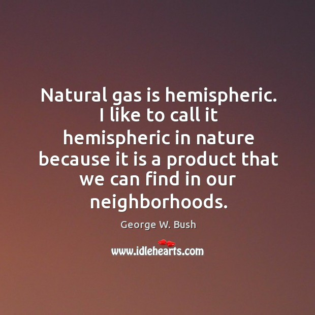 Image, I like to call it hemispheric in nature because it is a product that we can find in our neighborhoods.
