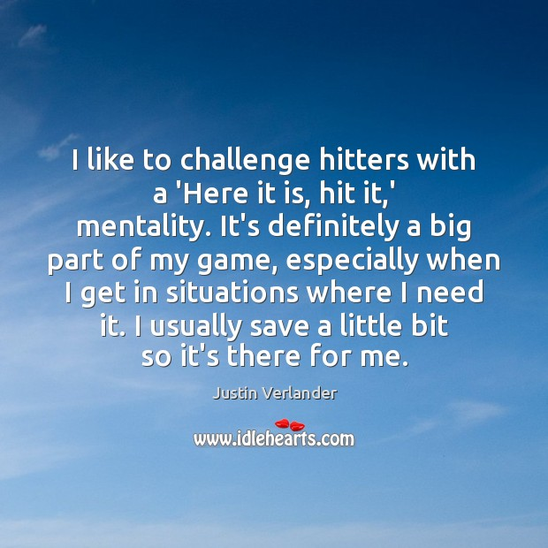 I like to challenge hitters with a 'Here it is, hit it, Challenge Quotes Image