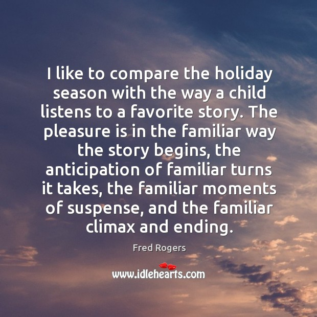 Image, I like to compare the holiday season with the way a child listens to a favorite story.