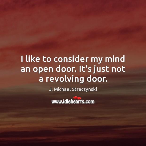 Image, I like to consider my mind an open door. It's just not a revolving door.