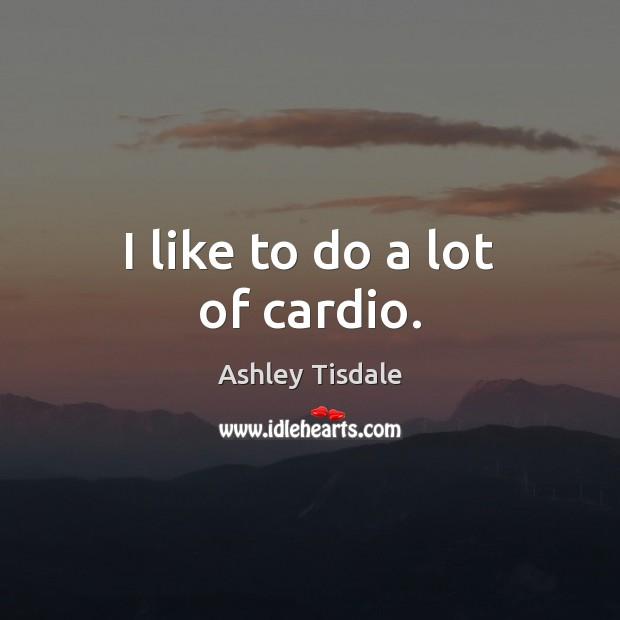 I like to do a lot of cardio. Image