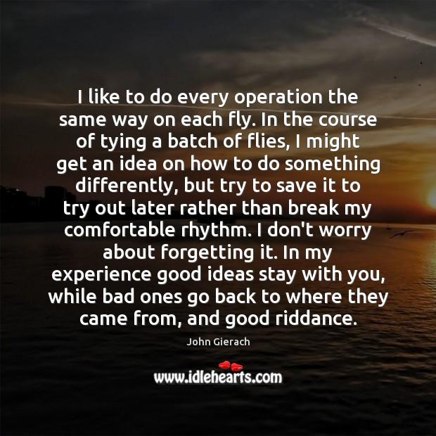 Image, I like to do every operation the same way on each fly.