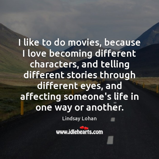 I like to do movies, because I love becoming different characters, and Lindsay Lohan Picture Quote