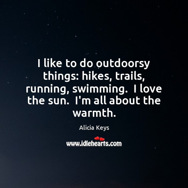 I like to do outdoorsy things: hikes, trails, running, swimming.  I love Image