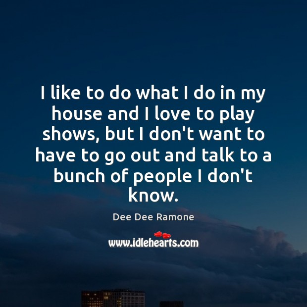 I like to do what I do in my house and I Dee Dee Ramone Picture Quote