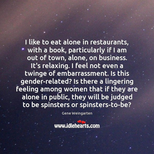 Image, I like to eat alone in restaurants, with a book, particularly if